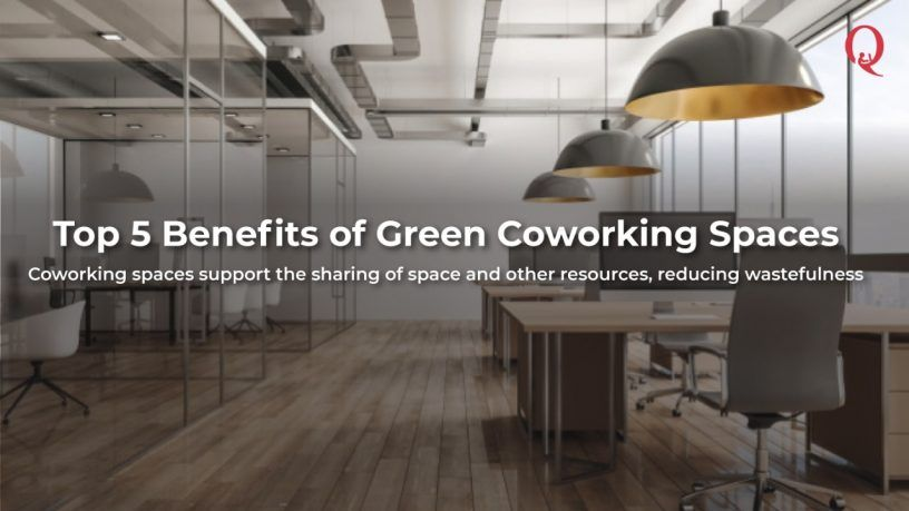 Top 5 Benefits of Green Coworking Spaces - Qdesq