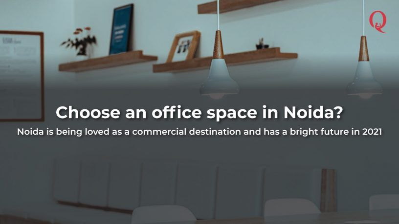 Why is now a good time to choose an office space in Noida? - Qdesq